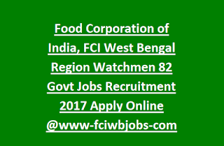 Food Corporation of India, FCI West Bengal Region Watchmen 82 Govt Jobs Recruitment 2017 Apply Online @www-fciwbjobs-com
