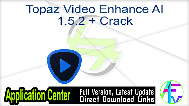 Topaz Video Enhance AI 1.5.2 + Crack