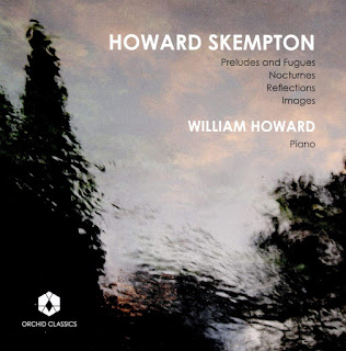 Howard Skempton Preludes and Fugues, Nocturnes, Reflections, Images; William Howard; Orchid Classics
