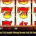 Panduan Dan Trick Langkah Menang Bermain Judi Slot Mesin Online