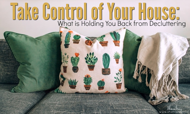 Take Control of Your House: What is Holding You Back from Decluttering