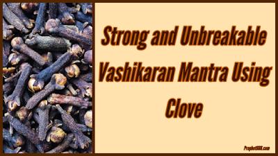 Laung Se Vashikaran Karne Ka Mantra