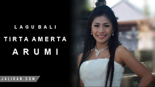 Lirik, Video dan MP3 Lagu Tirta Amerta Arumi