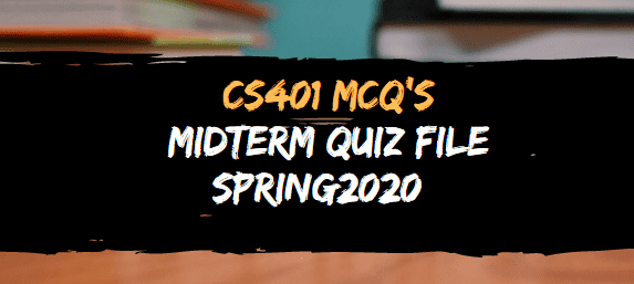 CS401 midterm grand quiz preparation spring 2020