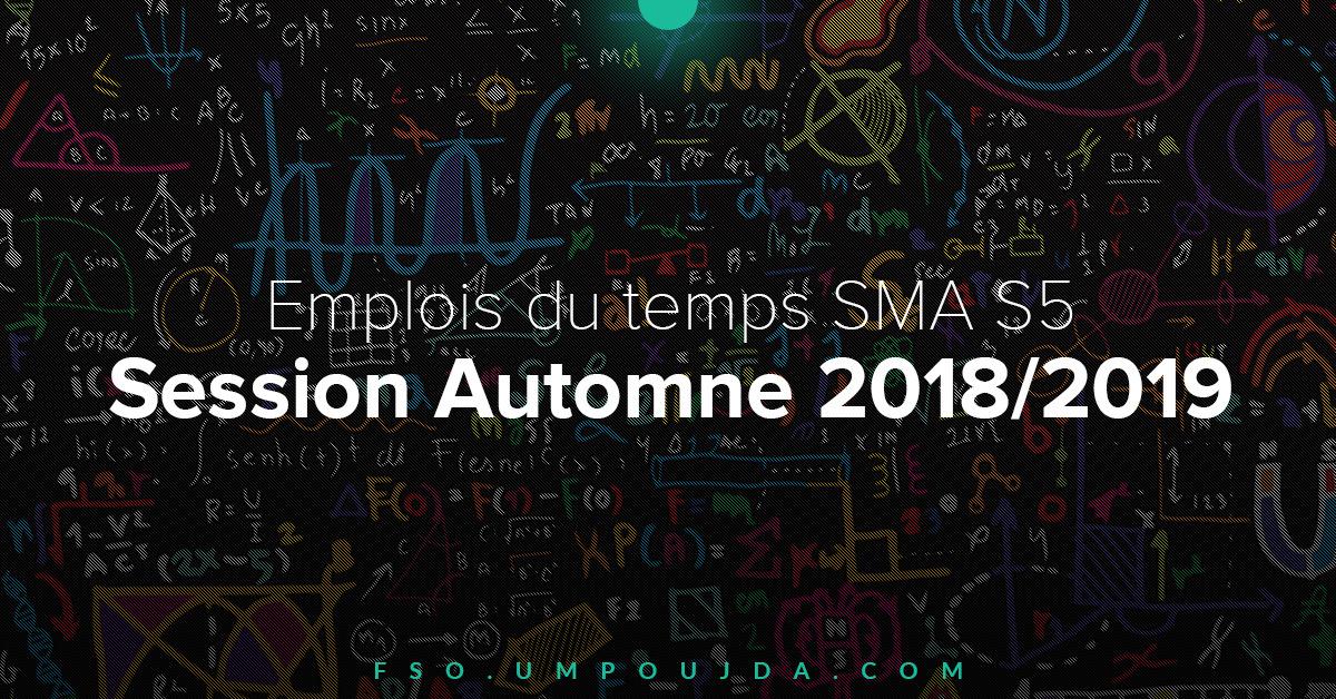 SMA S5 : Emplois du temps Session Automne 2018/2019