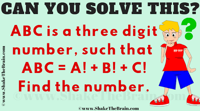Can you solve this? ABC is a three digit number, such that ABC = A! + B! + C!. Find the number.