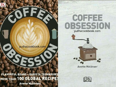 COFFEE OBSESSION - FLAVORFUL BEANS, BARISTA TECHNIQUES, MORE THAN 100 GLOBAL RECIPES