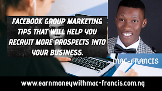 FACEBOOK GROUP MARKETING TIPS THAT WILL HELP YOU RECRUIT MORE PROSPECTS INTO YOUR BUSINESS.