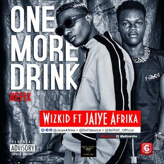 Music: Wizkid x Jaiye Afrika - One More Drink | @JaiyeAfrika @Wizkidayo @itsRGC_Official