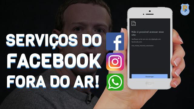 SERVIÇOS DO FACEBOOK FORA DO AR!