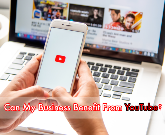 Can My Business Benefit From YouTube?