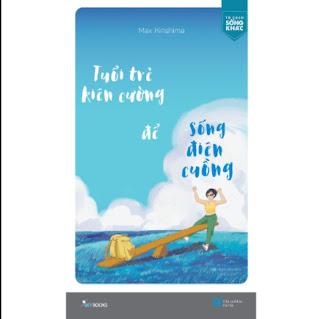 Tuổi Trẻ Kiên Cường Để Sống Điên Cuồng ebook PDF EPUB AWZ3 PRC MOBI