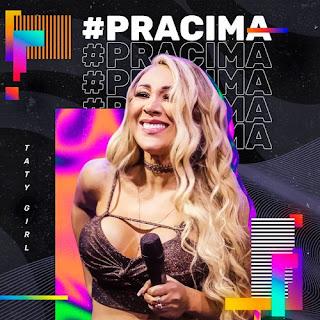Taty Girl - Promocional Pra Cima - Agosto - 2021