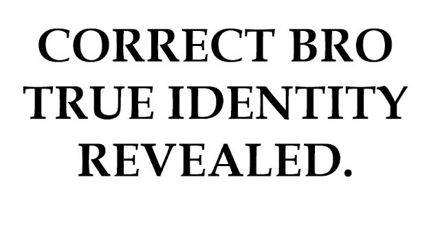 CORRECT BRO REAL IDENTITY REVEALED