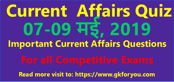 Current Affairs Questions: 7-9 May, 2019