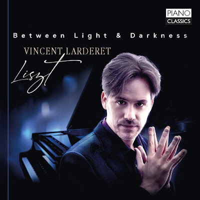 Between Light & Darkness: Liszt - Vincent Larderet - Piano Classics