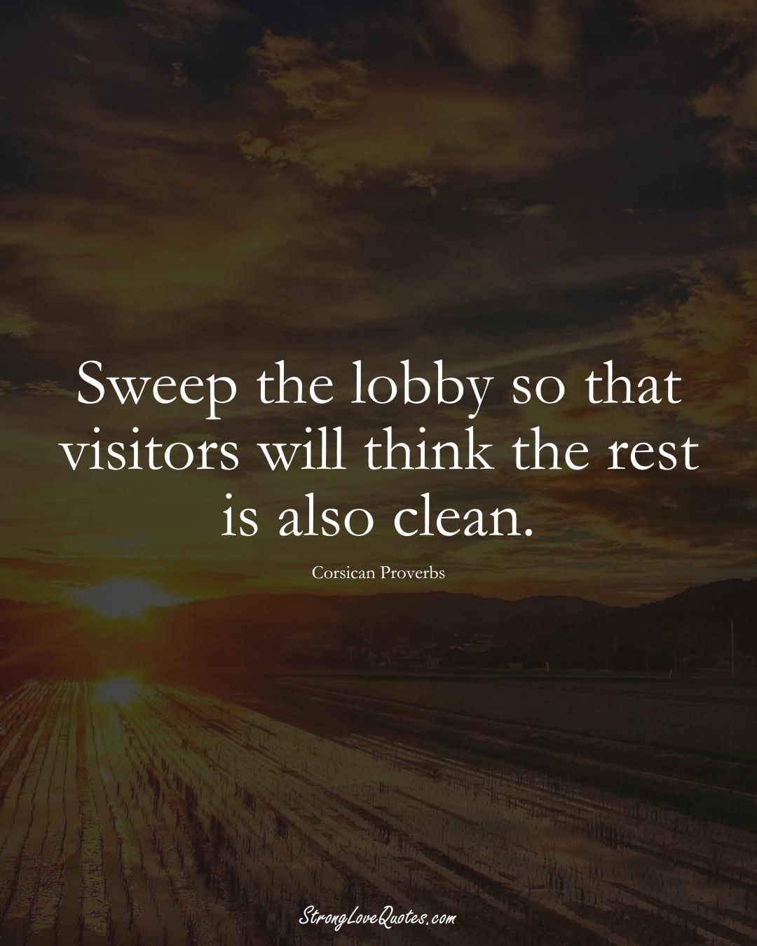 Sweep the lobby so that visitors will think the rest is also clean. (Corsican Sayings);  #EuropeanSayings
