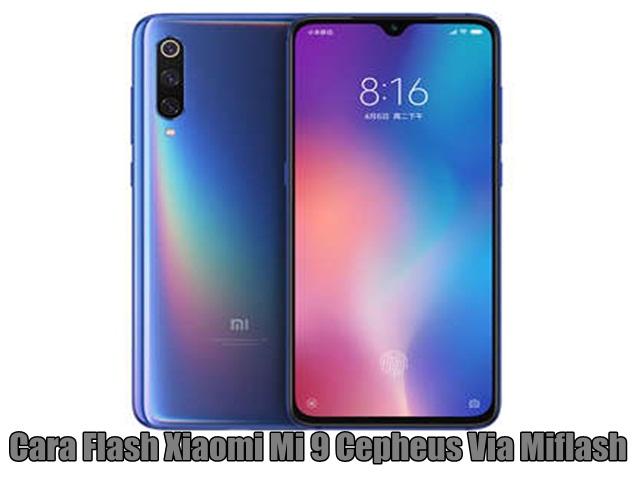 Cara Flash Xiaomi Mi 9 Cepheus Via Miflash
