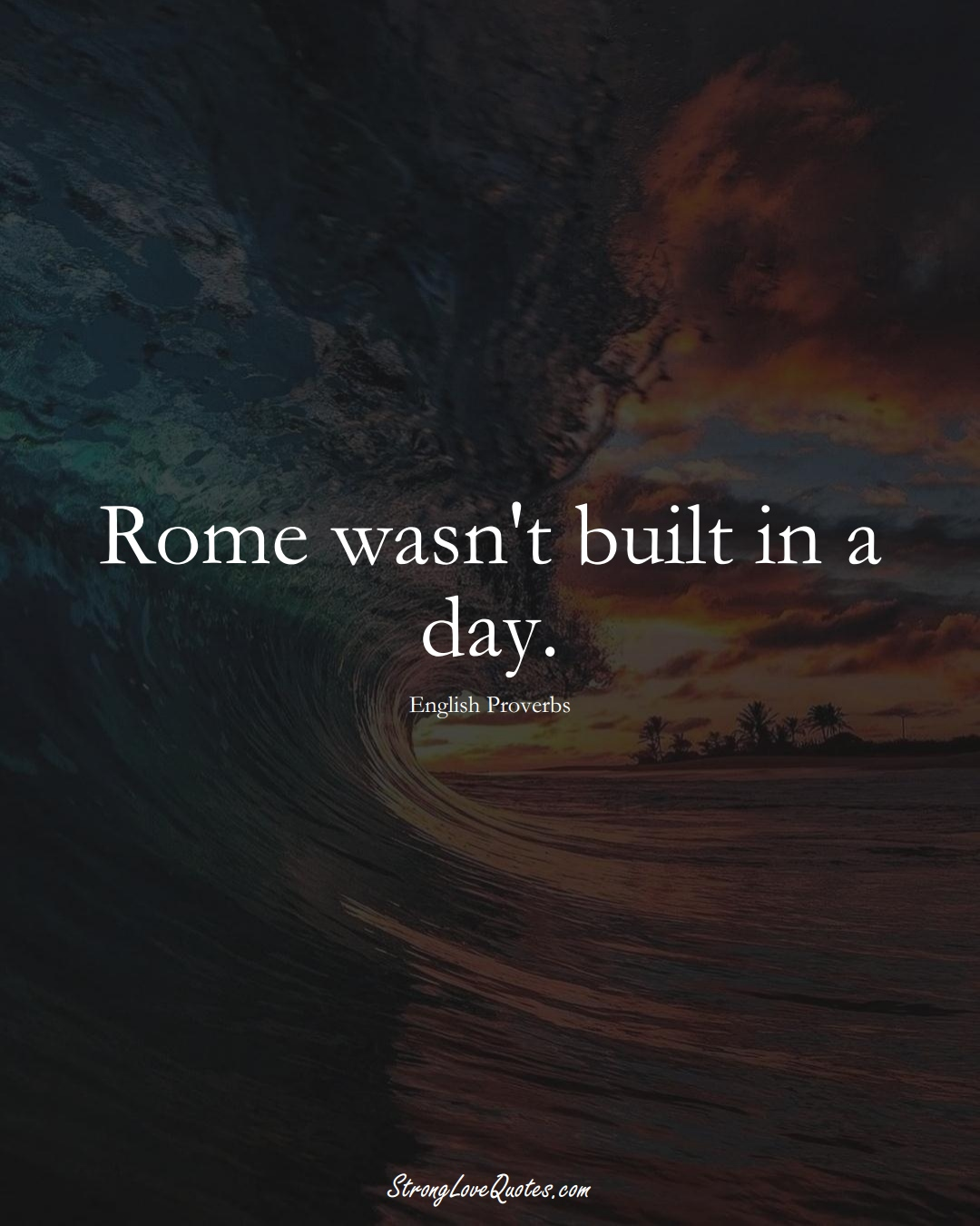 Rome wasn't built in a day. (English Sayings);  #EuropeanSayings