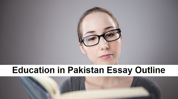 Education in Pakistan English Essay Outline for CSS, NTS and PCS Tests