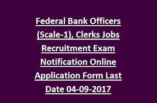 Federal Bank Officers (Scale-1), Clerks Jobs Recruitment Exam Notification Online Application Form Last Date 04-09-2017