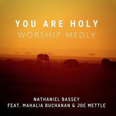 You Are Holy – Nathaniel Bassey Ft. Mahalia Buchanan & Joe Mettle