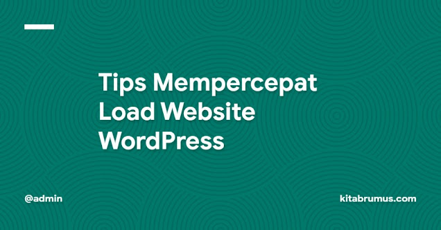 Tips Mempercepat Load Website WordPress