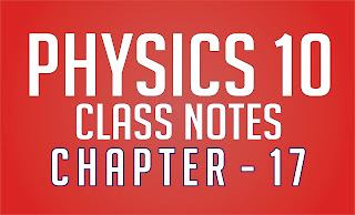 Physics 10 Class Notes CHAPTER No 17