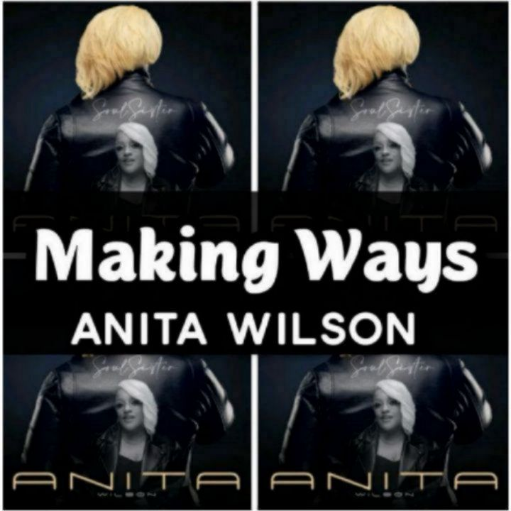 Anita Wilson's Song MAKING WAYS (featuring B.Slade) - Chorus He's still making ways out of no way.. Streaming - Reflection Media Label