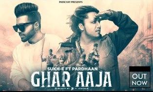 Ghar Aaja Lyrics - Sukh-E & Pardhaan