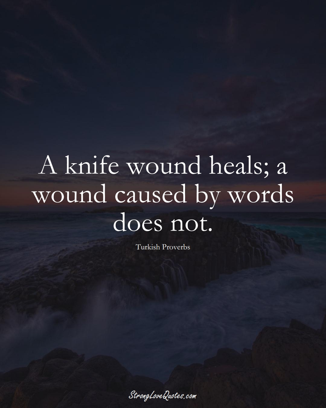A knife wound heals; a wound caused by words does not. (Turkish Sayings);  #MiddleEasternSayings