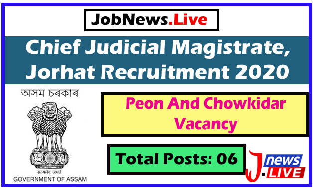 Chief Judicial Magistrate, Jorhat Recruitment 2020: Apply For 6 Peon And Chowkidar Vacancy