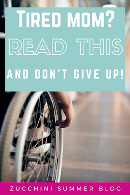 Moms of children with disabilities or health conditions face weariness. So do single moms, military moms, etc.  There is hope. One day your work will pay off!  Don't lose heart!