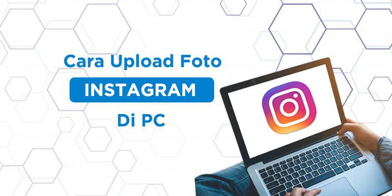 cara upload foto instagram di pc