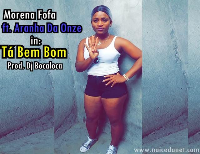 Morena Fofa ft. Aranha Da Onze - Tá Bem Bom (Kuduro) [Prod. Dj Bocaloca]