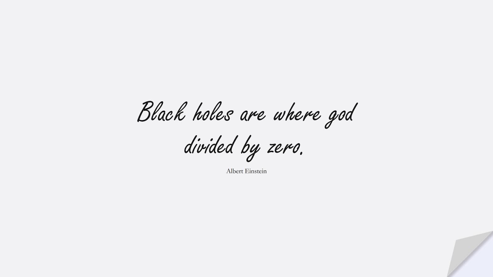 Black holes are where god divided by zero. (Albert Einstein);  #AlbertEnsteinQuotes