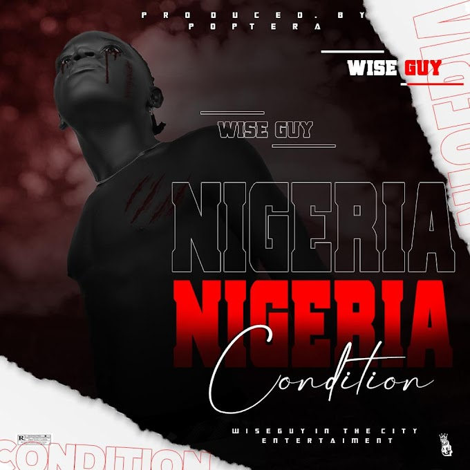 [Music] Wise Guy - Nigeria Condition.mp3