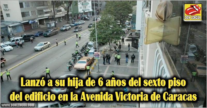 Lanzó a su hija de 6 años del sexto piso del edificio en la Avenida Victoria de Caracas