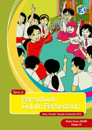 Buku Guru Kelas 6 SD/MI Tema 2: Persatuan Dalam Perbedaan Kurikulum 2013 Revisi 2017