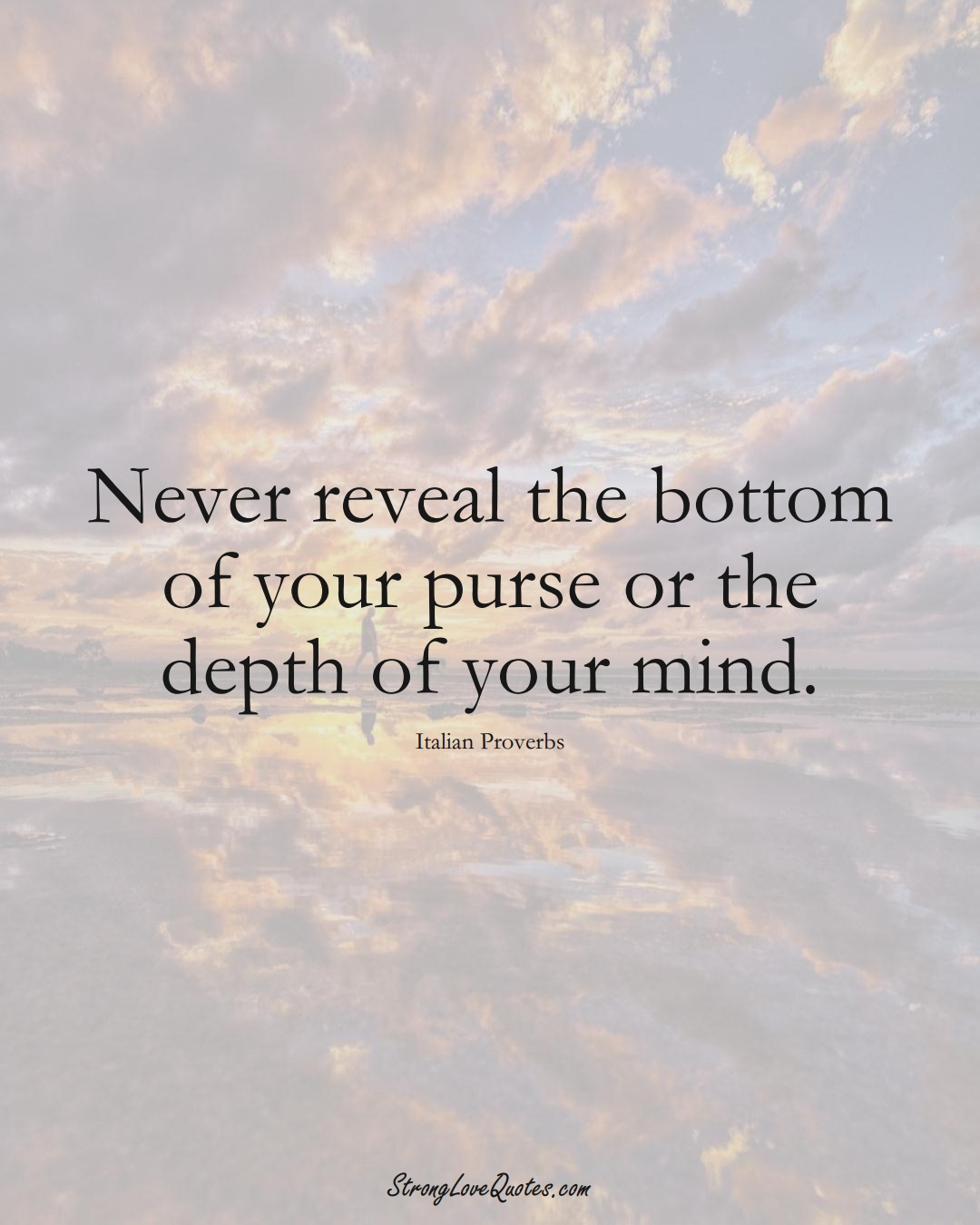 Never reveal the bottom of your purse or the depth of your mind. (Italian Sayings);  #EuropeanSayings