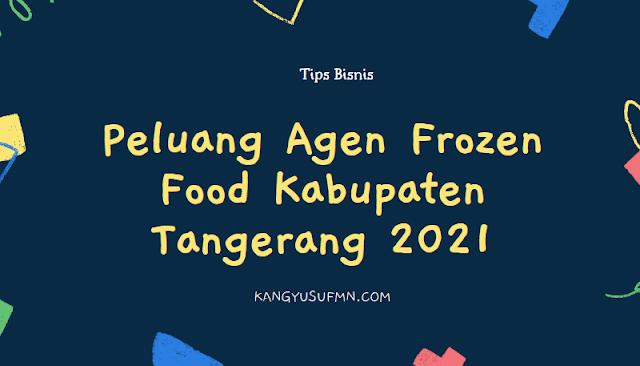 Peluang Agen Frozen Food Kabupaten Tangerang 2021