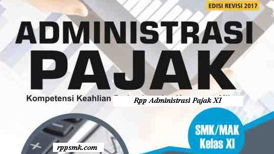 Download Rpp Mata Pelajaran Administrasi Pajak Smk Kelas XI Kurikulum 2013 Revisi 2017 Ganjil dan Genap