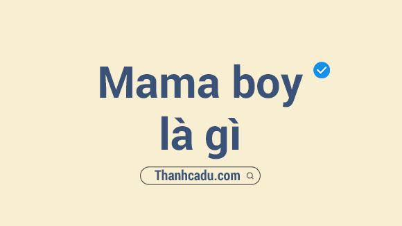 good boy la gi,cach nhan biet mama boy,mothers boy nghia la gi,mama boy la gi,baby boy la gi,manosphere la gi,con trai la gi cua me,con trai cua toi tieng anh la gi