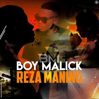 Boy Malick - Reza Maning