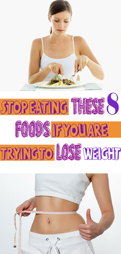 Stop eating this 8 foods if you are trying to lose weight