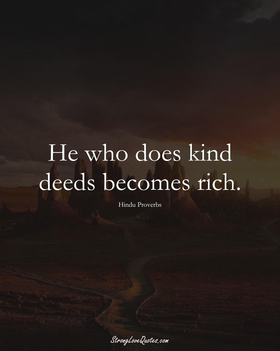 He who does kind deeds becomes rich. (Hindu Sayings);  #aVarietyofCulturesSayings