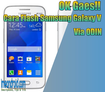 Cara Flash samsung Galaxy V (SM-G318) Via ODIN