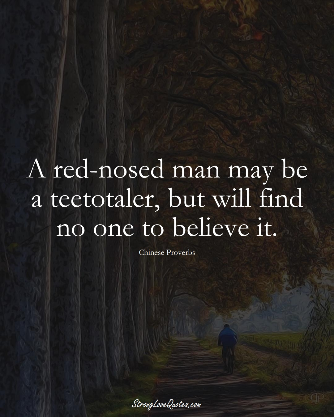 A red-nosed man may be a teetotaler, but will find no one to believe it. (Chinese Sayings);  #AsianSayings