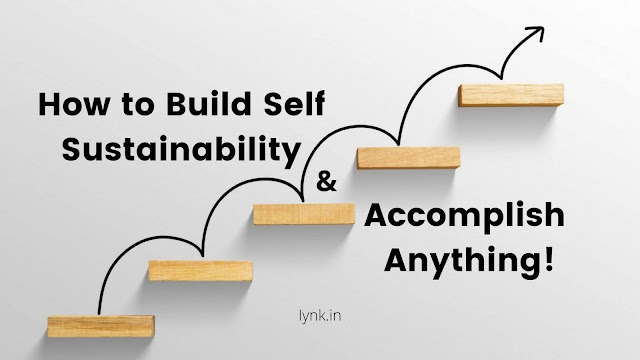 How to Build Self-Sustainability and Accomplish Anything