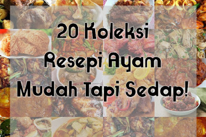 20 Koleksi Resepi Ayam Mudah Tapi Sedap!